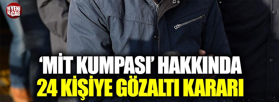 'MİT kumpası' hakkında 24 gözaltı