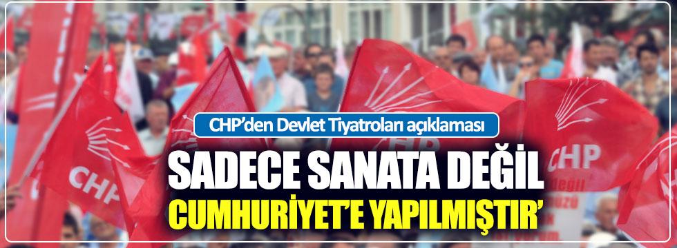 """CHP: """"Yapılanlar sanata değil Cumhuriyet'e yapılmıştır"""""""