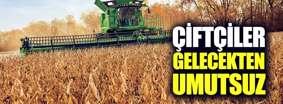 Çiftçiler gelecekten umutsuz