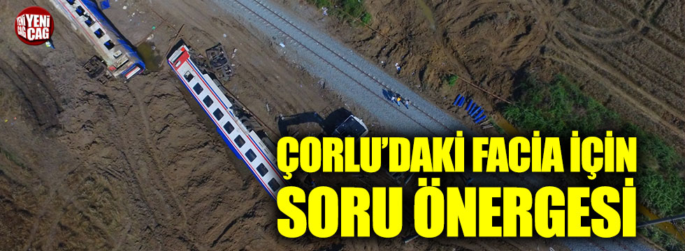 CHP'den Çorlu'da yaşanan kazaya ilişkin soru önergesi