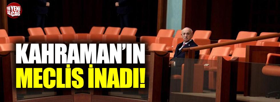 Kahraman, Meclis'i bırakmıyor
