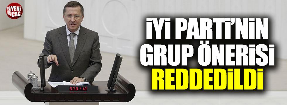 İYİ Parti'nin grup önerisi reddedildi