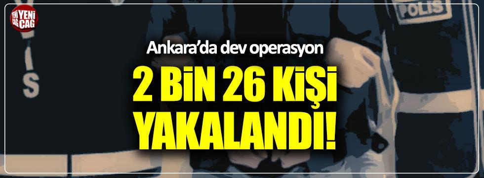 Ankara'da dev operasyon: 2 bin 26 kişi yakalandı