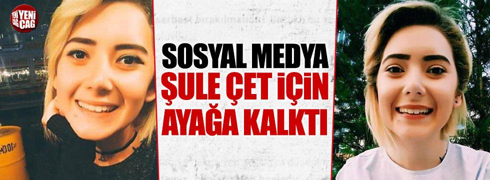 Sosyal medya Şule Çet için ayağa kalktı
