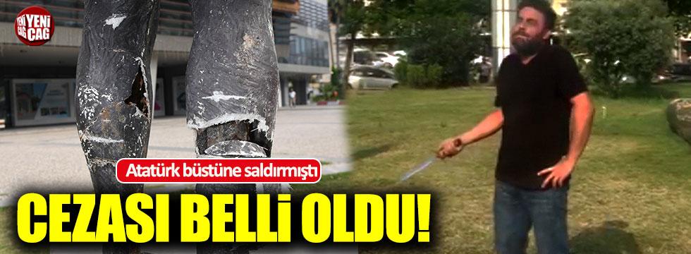 Atatürk büstüne saldıran adamın cezası belli oldu
