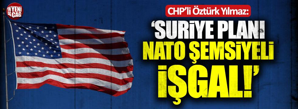 Öztürk Yılmaz: ABD'nin Suriye planı NATO şemsiyeli işgal
