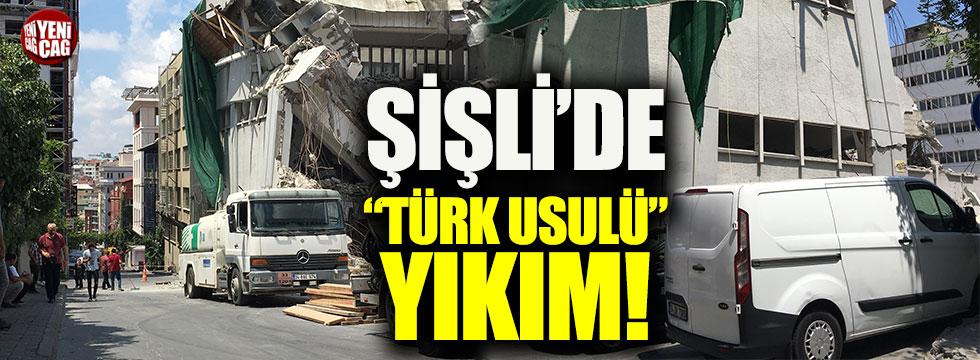 """Şişli'de """"Türk Usulü"""" yıkım!"""
