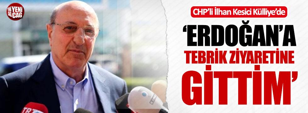 "CHP'li İlhan Kesici: ""Erdoğan'ı tebrik ziyaretine gittim"""