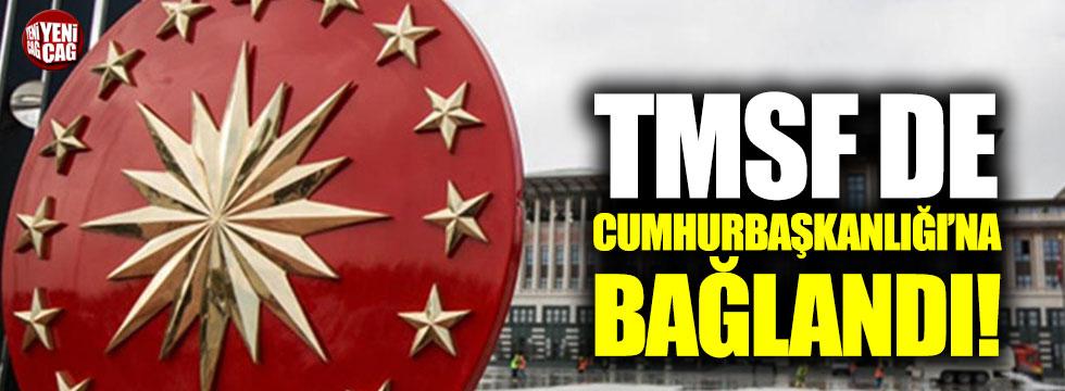 TMSF de Cumhurbaşkanlığı'na bağlandı!