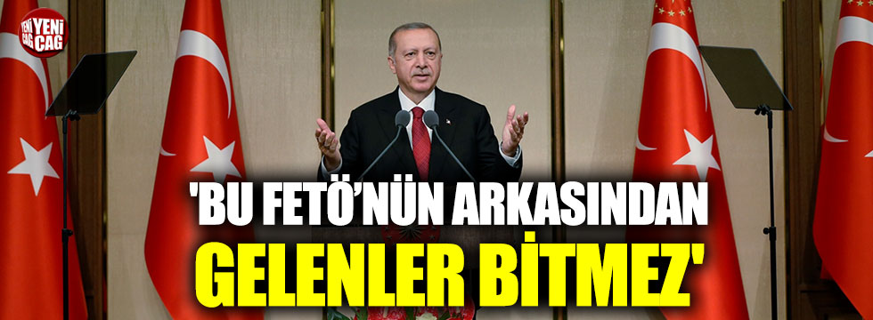 """Erdoğan: """"FETÖ'nün arkasından gelenler bitmez"""""""