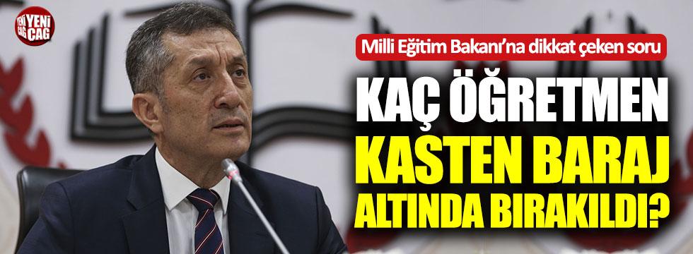 """Bakan Ziya Selçuk'a: """"Kaç öğretmen kasten baraj altında bırakıldı?"""""""