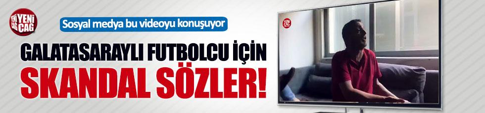 Galatasaraylı futbolcu için skandal sözler