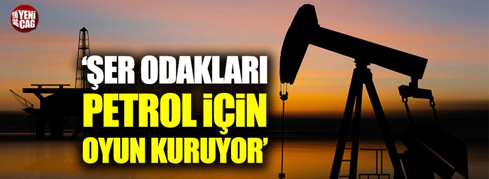 Erdoğan Karakuş: Kirli oyunlar petrol için