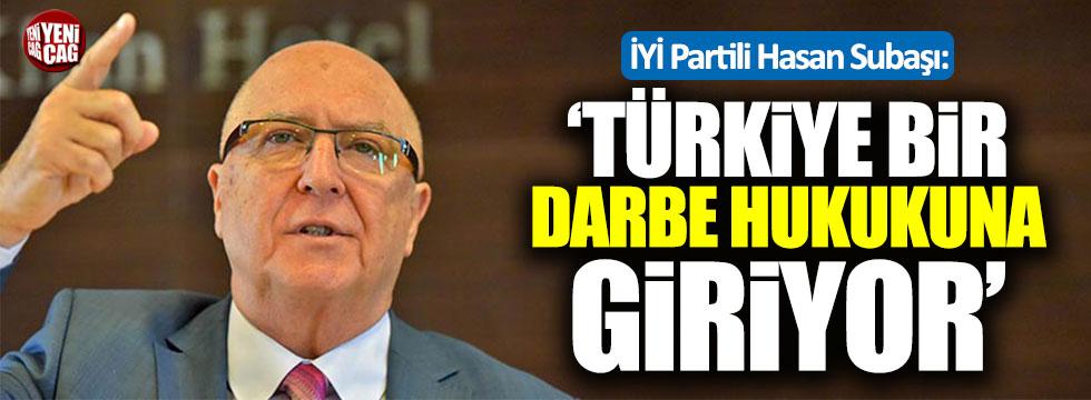"""İYİ Partili Subaşı: """"Türkiye bir darbe hukukuna giriyor"""""""