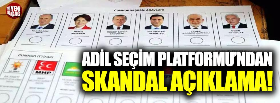 Adil Seçim Platformu'ndan skandal açıklama
