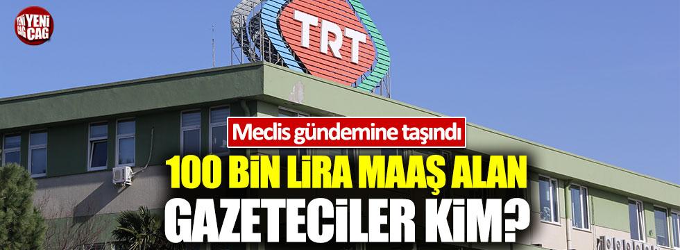 TRT'deki 100 bin lira maaş alan gazeteciler kim?