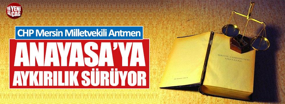 """CHP'li Alpay Antmen: """"Anayasa'ya aykırılık sürüyor"""""""
