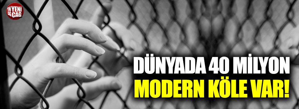 Dünyada 40 milyon modern köle var!