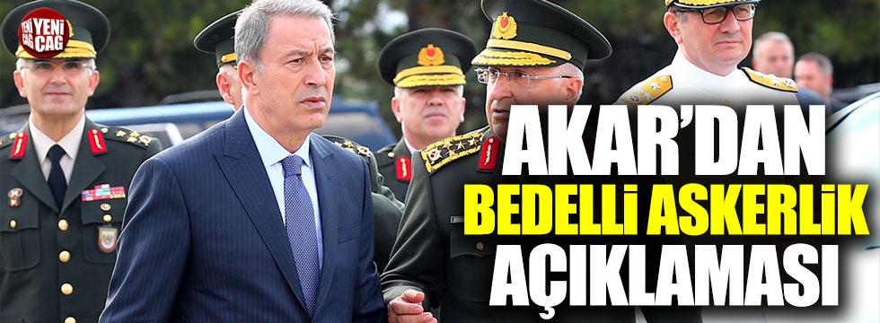 Hulusi Akar'dan 'Bedelli askerlik' açıklaması