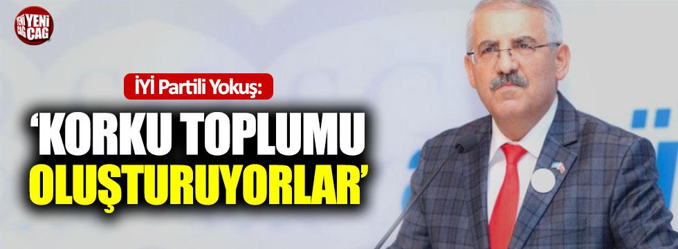 """İYİ Partili Yokuş:""""Korku toplumu oluşturuyorlar"""""""