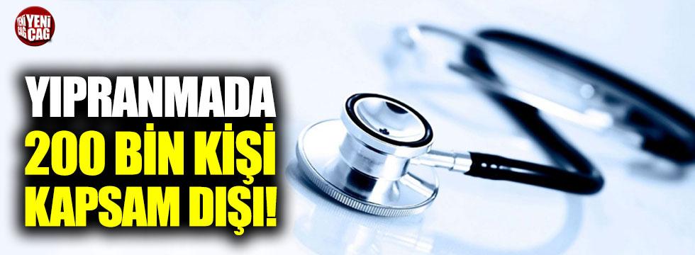 Sağlıkta yıpranmada 200 bin kişi kapsam dışı!