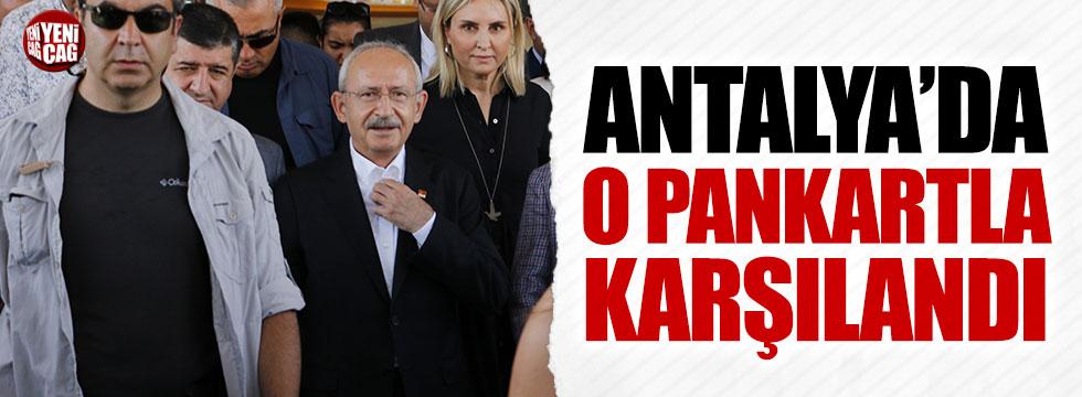 Kılıçdaroğlu Antalya'da o pankartla karşılandı