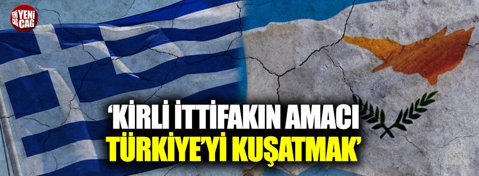 """""""Kirli ittifakın amacı Türkiye'yi kuşatmak"""""""