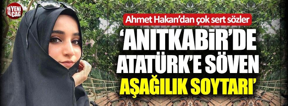 """Ahmet Hakan: """"Anıtkabir'de Atatürk'e söven aşağılık soytarı!"""""""