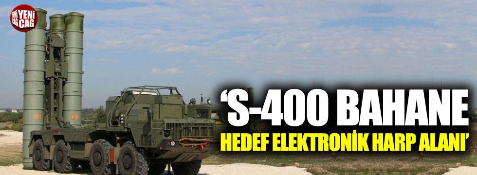 """""""S-400 bahane hedef elektronik harp alanı"""""""