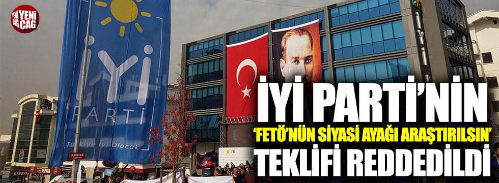"""İYİ Parti'nin """"FETÖ'nün siyasi ayağı araştırılsın"""" teklifi reddedildi"""