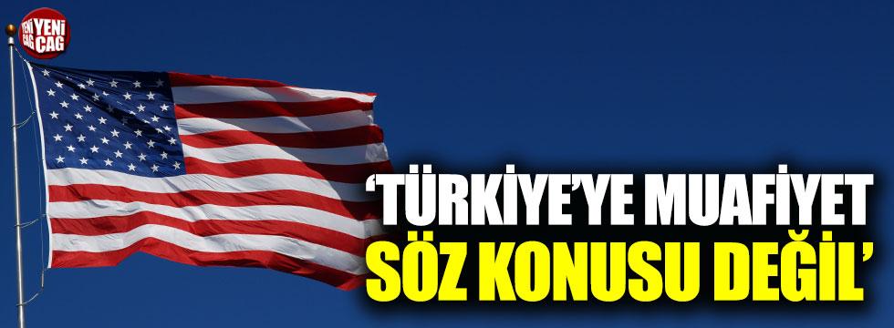 """ABD: """"Türkiye'ye muafiyet söz konusu değil"""""""