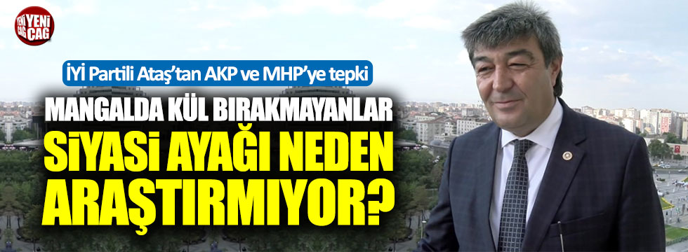 İYİ Partili Ataş: AKP ve MHP FETÖ'nün siyasi ayağını neden araştırmıyor?