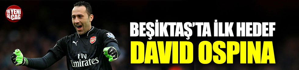 Beşiktaş'ta ilk hedef Ospina