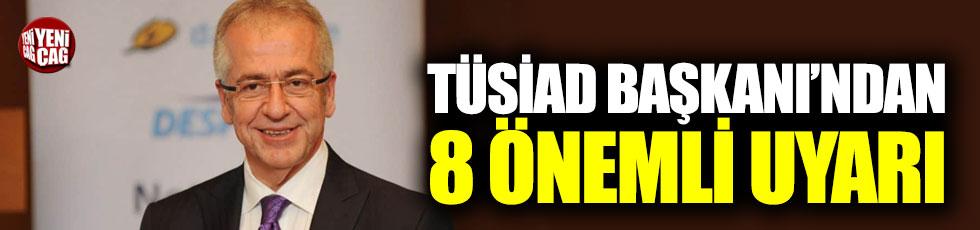 TÜSİAD Başkanı'ndan 8 önemli uyarı