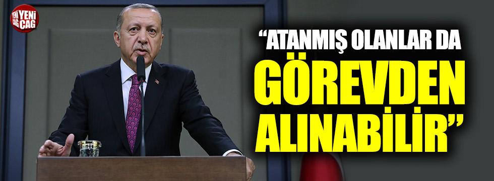 """Erdoğan: """"Atanmış olan da her an görevden alınabilir"""""""