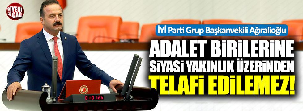 İYİ Partili Ağıralioğlu: Adalet birilerine siyasi yakınlık üzerinden telafi edilemez!