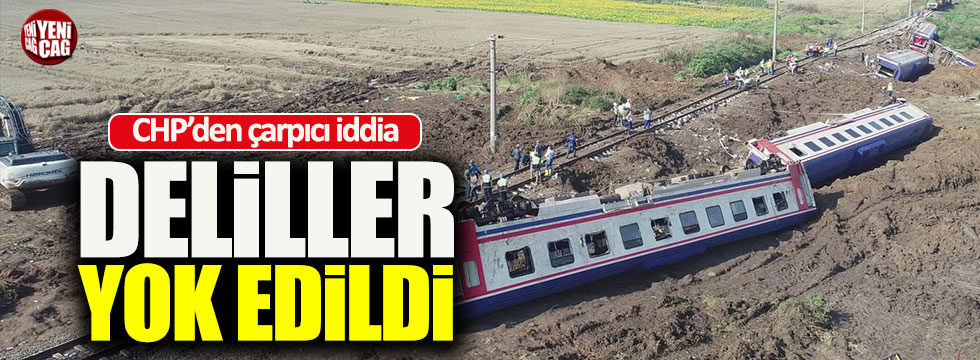 """CHP: """"Çorlu'daki deliller yok edildi"""""""