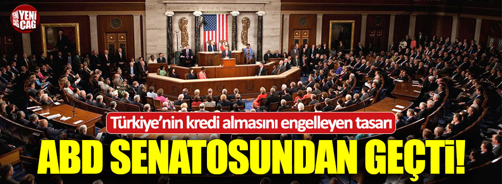 Türkiye'nin kredi almasını kısıtlayan tasarı ABD senatosundan geçti