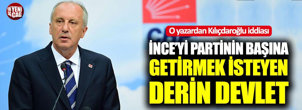 """O yazardan Kılıçdaroğlu iddiası: """"İnce'yi getirmek isteyen derin devlet"""""""