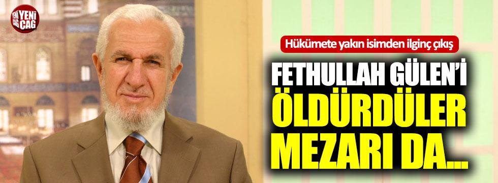 """""""Fethullah güleni öldürdüler, mezarı da..."""""""