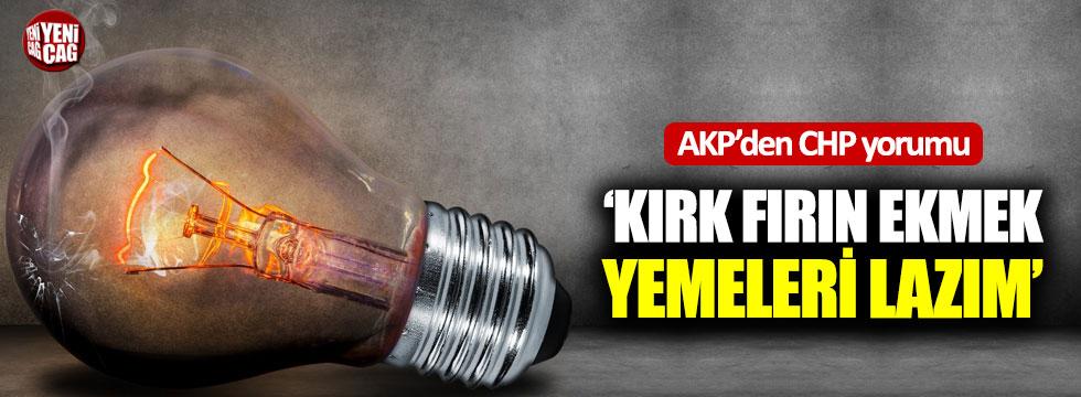 """AKP'den CHP'ye: """"Kırk fırın ekmek yemeleri lazım"""""""