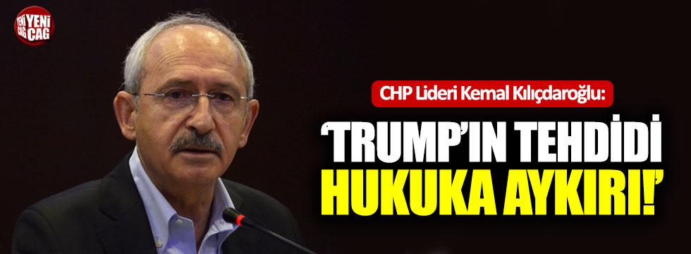 """Kılıçdaroğlu: """"Trump'ın tehdidi hukuka aykırı"""""""