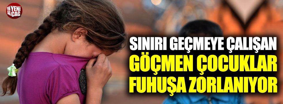 Sınırı geçmeye çalışan göçmen çocuklar fuhuşa zorlanıyor!