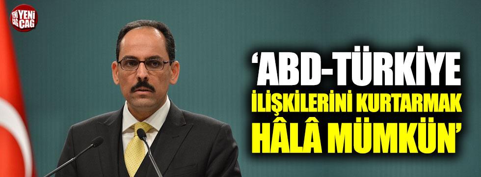 """Kalın: """"ABD-Türkiye ilişkilerini kurtarmak hala mümkün"""""""