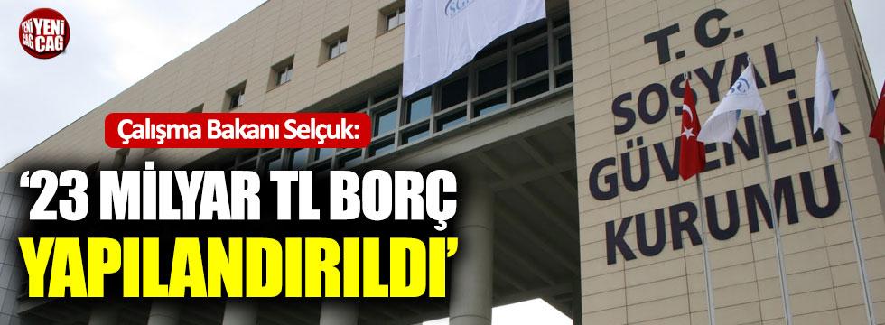 """Bakan Selçuk: """"23 Milyar TL borç yapılandırıldı"""""""