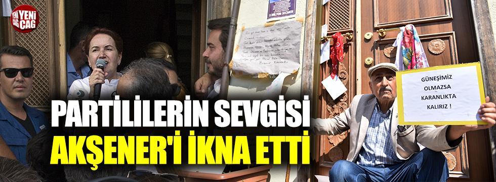 Partililerin sevgisi Akşener'i ikna etti