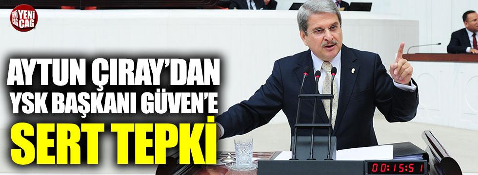 Aytun Çıray'dan YSK Başkanı Güven'e tepki