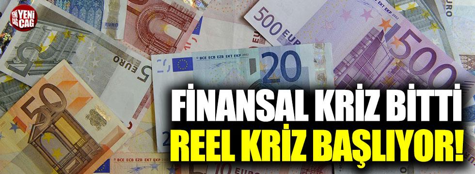 Finansal kriz bitti reel kriz başlıyor!