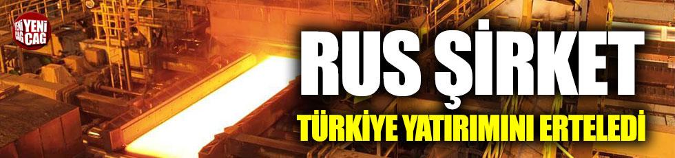 Rus şirket, Türkiye yatırımını erteledi