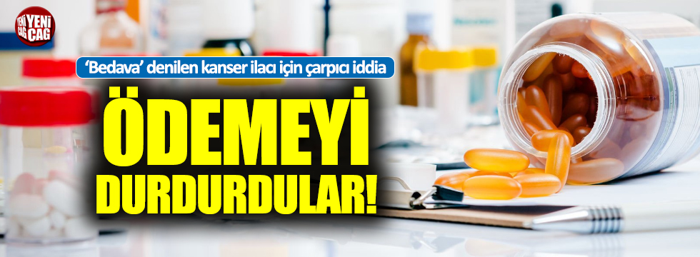 """""""Kanser ilacının ödemesini durdurdular"""" iddiası"""